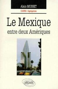 Le-Mexique-entre-deux-Ameriques-Musset-Alain-Occasion-Livre