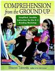 Comprehension from the Ground Up: Simplified, Sensible Instruction for the K-3 Reading Workshop by Sharon Taberski (Mixed media product, 2010)