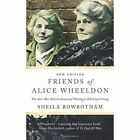 Friends of Alice Wheeldon: The Anti-War Activist Accused of Plotting to Kill Lloyd George by Sheila Rowbotham (Paperback, 2015)