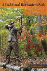 A Traditional Bowhunter's Path: Lessons and Adventures at Full Draw by Ron Rohrbaugh (Paperback, 2016)