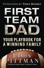 First Team Dad: Your Playbook for a Winning Family by J Drew Pittman (Paperback / softback, 2014)