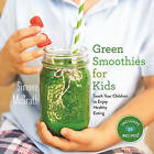 Green Smoothies for Kids: Teach Your Children to Enjoy Healthy Eating by Simone McGrath (Hardback, 2016)