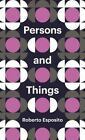 Persons and Things: From the Body's Point of View by Roberto Esposito (Hardback, 2015)
