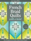 French Braid Quilts with a Twist: New Variations for Vibrant Strip-Pieced Projects by Jane Miller (Paperback, 2014)