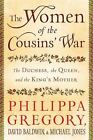 The Women of the Cousins' War : The Duchess; The Queen; The King's Mother by Philippa Gregory, David Baldwin and Michael Jones (2011, Hardcover)