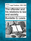 The Offender and His Relations to Law and Society. by Burdette G Lewis (Paperback / softback, 2010)