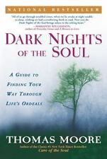 Dark Nights of the Soul: A Guide to Finding Your Way Through Life's Ordeals by