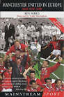 Manchester United in Europe: Tragedy, Destiny, History by Ken Ferris (Hardback, 2003)