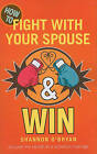 How to Fight with Your Spouse & Win by Shannon O'Bryan (Paperback / softback, 2011)