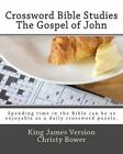 Crossword Bible Studies - The Gospel of John: King James Version by Christy Bower (Paperback / softback, 2012)