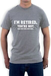 I-039-m-Retired-You-039-re-Not-Nah-Nah-Funny-Retirement-Gift-T-Shirt-Novelty-Present