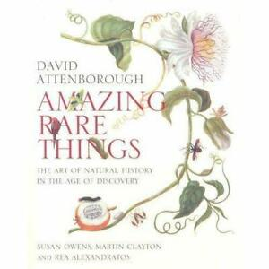 Amazing Rare Things: The Art of Natural History in... by Martin Clayton Hardback