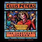 The Sanctuary Sparrow: The Seventh Chronicle of Brother Cadfael by Ellis Peters (CD-Audio, 2012)