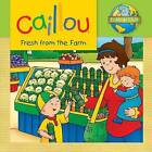 Caillou: Fresh from the Farm by Editions Chouette (Paperback, 2013)
