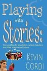 Playing with Stories: Story Crafting for Storytellers, Writers, Teachers and Other Imaginative Thinkers by Kevin D Cordi (Paperback / softback, 2014)