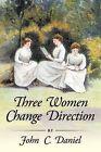 Three Women Change Direction by John C. Daniel (Paperback, 2011)