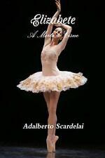 Elizabete : A Morte Do Cisne by Adalberto Scardelai (2014, Paperback)