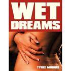 Wet Dreams 9781449066451 by Tyree Morris Paperback
