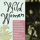 Wild Women: Crusaders, Curmudgeons and Completely Corsetless Ladies in the Otherwise Virtuous Victorian Era by Autumn Stephens (Paperback, 1992)