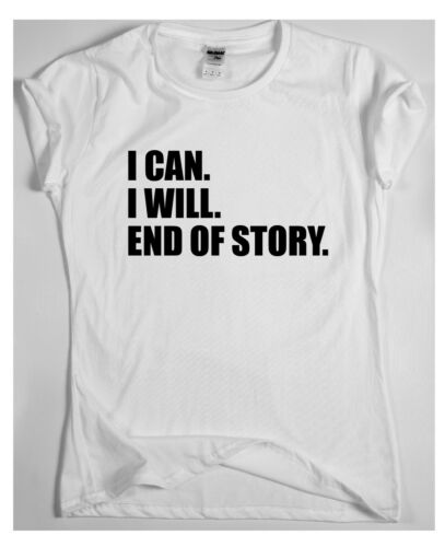 motivational t shirt inspiring work train sport gym END OF STORY I WILL I CAN
