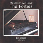 Melodies We Love: The Forties by Jim Gibson (Piano) (CD, Jan-2005, Hickory Cove Music)