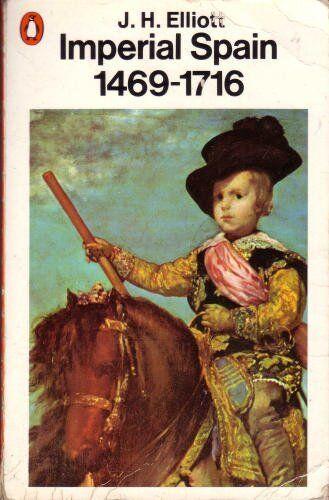 Imperial Spain 1469 - 1716 By J. H. Elliott
