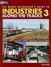 The Model Railroaders Guide to Industries Along The Tracks 3 By Jeff Wilson