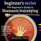 The Beginner's Guide to Shamanic Journeying by Sandra Ingerman (CD-Audio, 2003)