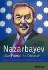 Nazarbayev - Our Friend the Dictator: Kazakhstan's Difficult Path to Democracy by Viktor Khrapunov (Paperback, 2015)