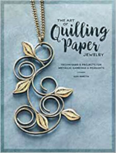 The Art of Quilling Paper Jewelry: Contemporary Quilling Techniques for Metallic