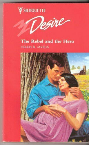 Rebel And The Hero (Silhouette Desire) By Helen R. Myers