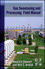 Gas Sweetening and Processing Field Manual by Ken E. Arnold, Maurice Stewart (Paperback, 2011)