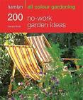200 No-work Garden Ideas: Hamlyn All Colour Gardening by Joanna Smith (Paperback, 2009)