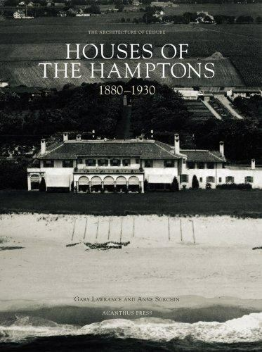 The Architecture of Leisure: Houses of the Hamptons, 1880-1930 by Gary Lawrance