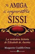 Mi amiga, la emperatriz Sissi: La verdadera historia de Elisabeth de Austria