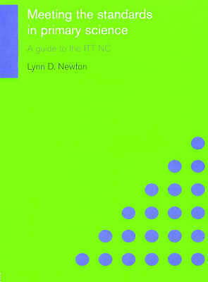 1 of 1 - Meeting the Standards in Primary Science: A Guide to the ITTNC, Newton, Lynn D.,