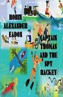 Captain Thomas and the Spy Racket by Robin Alexander Eadon (Paperback / softback, 2012)