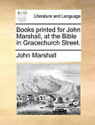 Books Printed for John Marshall, at the Bible in Gracechurch Street. by John Marshall (Paperback / softback, 2010)
