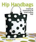 Hip Handbags: Creating and Embellishing 40 Great-looking Bags by Valerie Van Arsdale Shrader (Paperback, 2009)