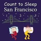 Count to Sleep San Francisco by Mark Jasper, Adam Gamble (Board book, 2014)