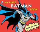 My First Batman Book: Touch and Feel! by David Bar Katz (Board book, 2011)