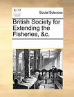 British Society for Extending the Fisheries, &C. by Multiple Contributors (Paperback / softback, 2010)