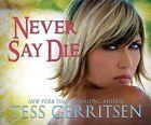 Never Say Die by Tess Gerritsen (CD-Audio, 2015)