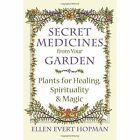Secret Medicines from Your Garden: Plants for Healing, Spirituality and Magic by Ellen Evert Hopman (Paperback, 2016)