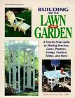 Building for the Lawn and Garden : A Step-by-Step Guide to Making Benches, Gates, Planters and Swings by John Kelsey (1999, Paperback)