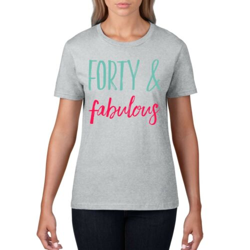 40 and Fabulous Womens Birthday T Shirt Forty Funny Gift Ladies Card Top 824