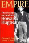 Empire : The Life, Legend and Madness of Howard Hughes by Donald L. Barlett and James B. Steele (1981, Paperback)