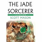 The Jade Sorcerer: Illusion by Scott Mason (Hardback, 2012)