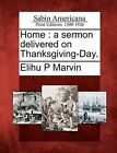 Home: A Sermon Delivered on Thanksgiving-Day. by Elihu P Marvin (Paperback / softback, 2012)