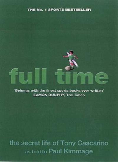 Full Time: The Secret Life of Tony Cascarino,Paul Kimmage- 9781903650134